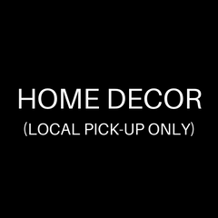 HOME DECOR LOCAL PICK-UP ONLY