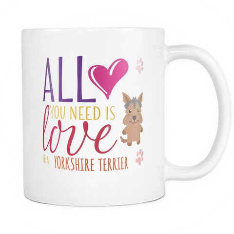 All You Need Is Love And A Yorkshire Terrier Coffee Mug