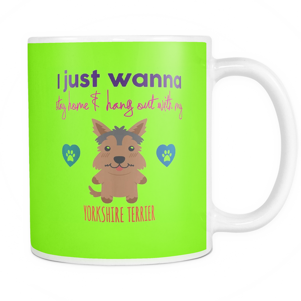 I Just Wanna Stay Home And Hang Out With My Yorkshire Terrier Coffee Mug