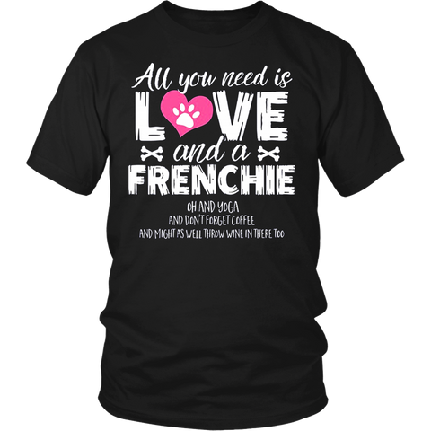 All You Need Is Love And A Frenchie Oh And Yoga And Don't Forget Coffee And Might As Well Throw Wine In There Too