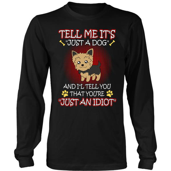 Tell Me It's Just A Dog And I'l Tell You That You're Just An Idiot