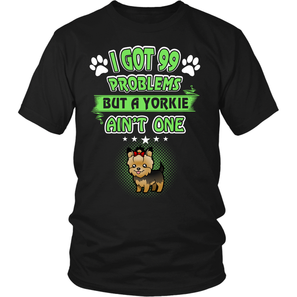 I Got 99 Problems But My Yorkie Ain't One
