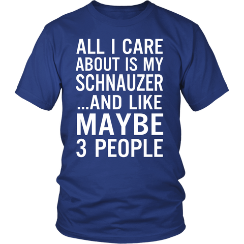 All I Care About is My Schnauzer And Like Maybe 3 People