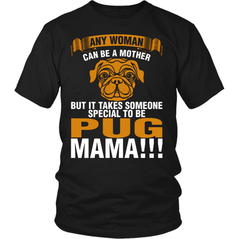 Any Woman Can Be A Mother But It Takes Someone Special To Be Pug Mama