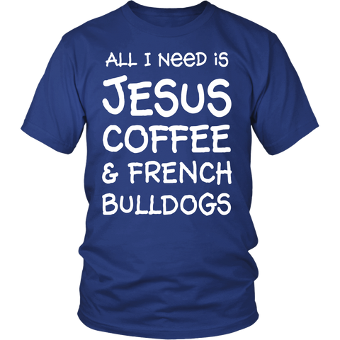 All I Need Is Jesus Coffee And French Bulldogs