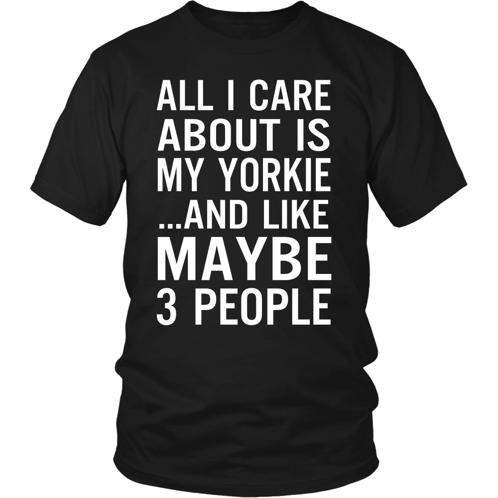 All I Care About is My Yorkie And Like Maybe 3 People