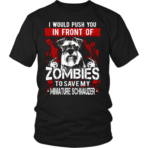 I Would Push You In Front Of Zombies To Save My Miniature Schnauzer