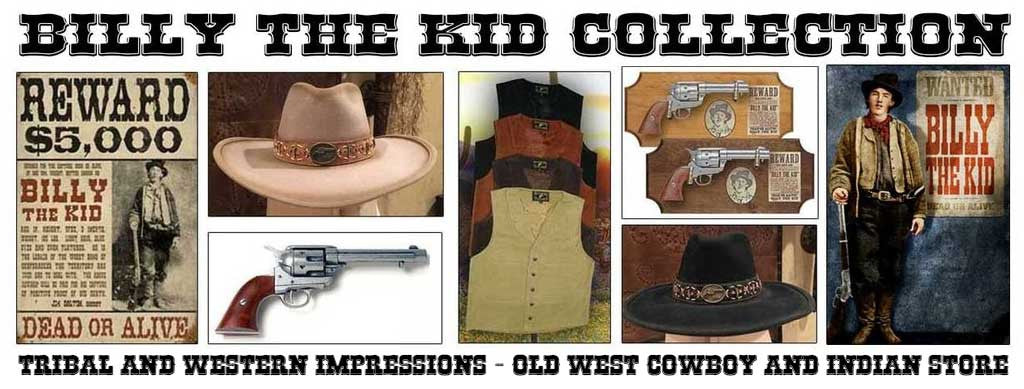 Billy The Kid Collection from Tribal And Western Impressions - Old West Cowboy And Indian Store- www.OldWestOutfitStore.com
