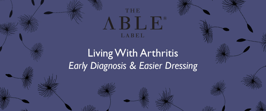 LIVING WITH ARTHRITIS: EARLY DIAGNOSIS AND EASIER DRESSING
