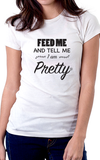 Tell Me I Am Pretty Women's Fit Shirt