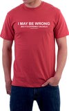 I May Be Wrong Unisex T-Shirt