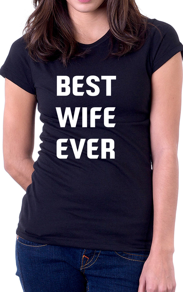 Best Wife Ever Women's Fit T-Shirt