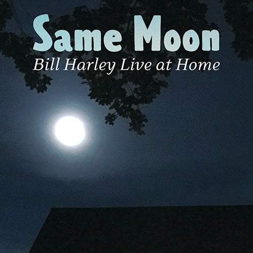 Same Moon Bill Harley Live at Home