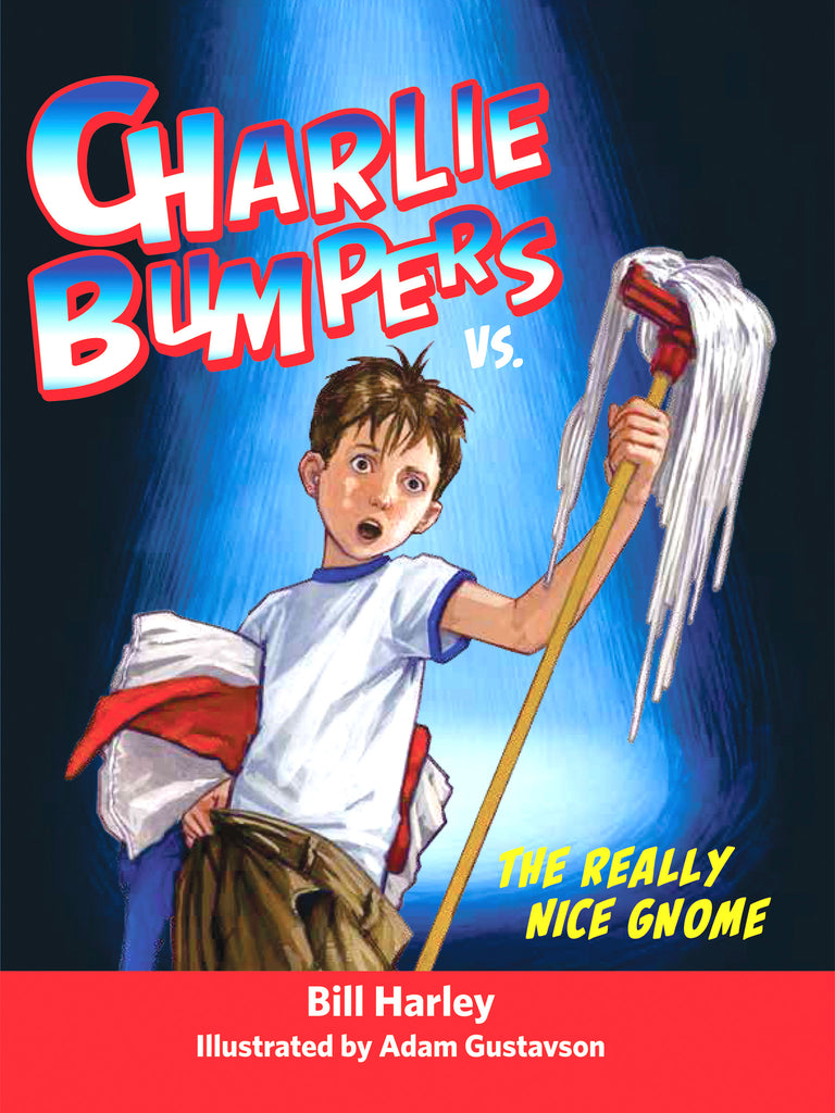 Charlie Bumpers vs. the Really Nice Gnome (Book 2)