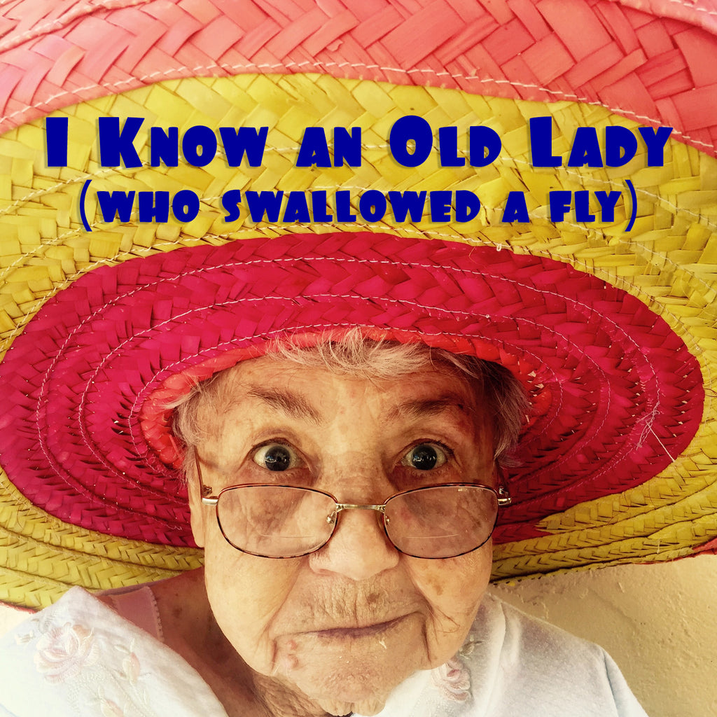 I Know an Old Lady (Who Swallowed a Fly)