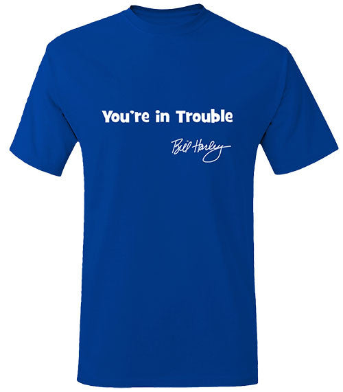You're in Trouble Tee Shirts