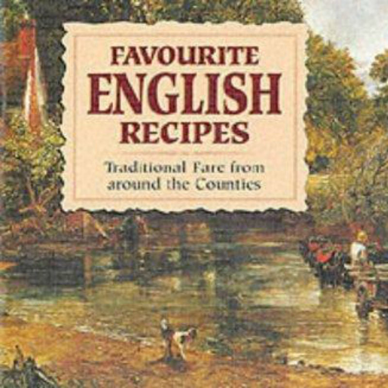 Favourite English Recipes: Traditional Fare from around the Counties