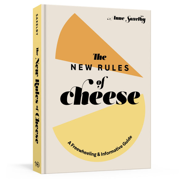 The New Rules of Cheese, a book that will teach you how to serve cheese, make cheese plates, and the fundamentals of how cheese is made from cheesemonger Anne Saxelby