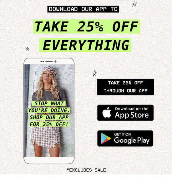 TAKE 25% OFF EVERYTHING APP EXCLUSIVE
