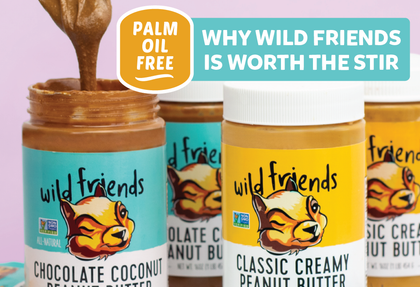 You're Worth the Stir: Why Wild Friends is Palm Oil Free