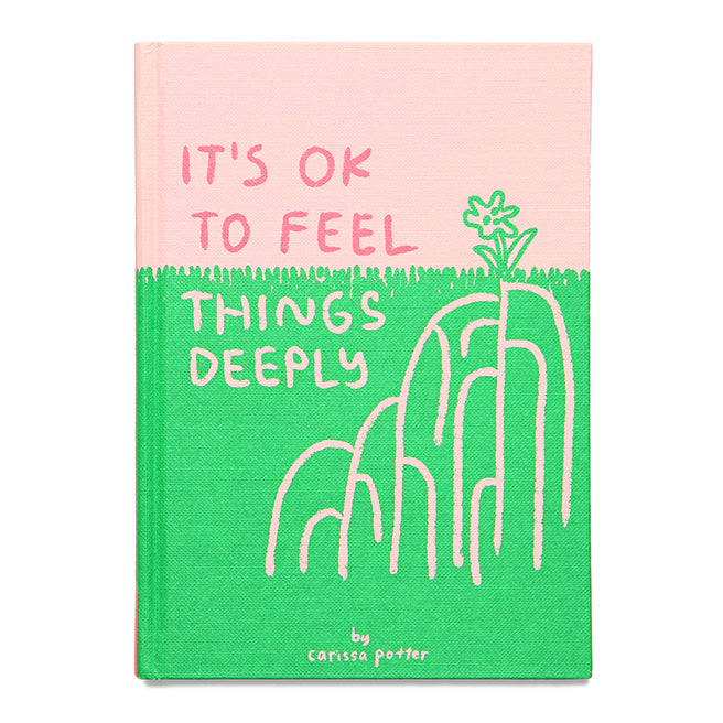 It's Okay to Feel Things Deeply by Carissa Potter
