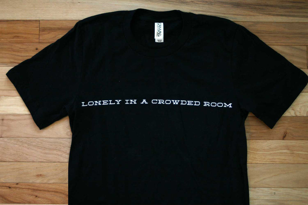 Lonely in a Crowded Room Tee