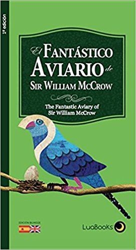 El Fantastico Avario de Sir William McCrow/The Fantastic Aviary of Sir William McCrow