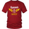 Legends Are Born In March - Birthday Shirt