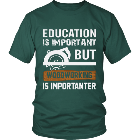 Woodworking Is Importanter - Custom Shirt