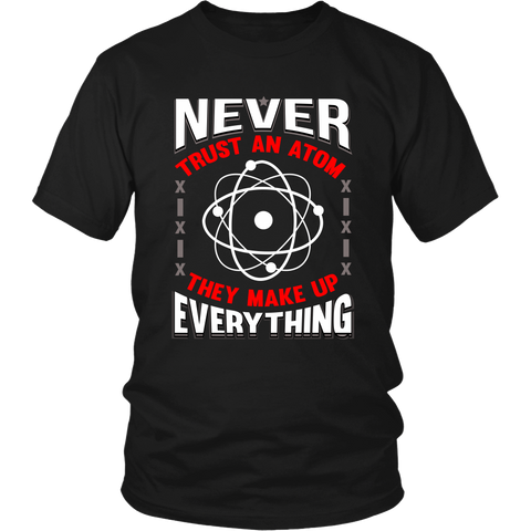 Never Trust An Atom Custom Shirt
