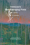 Vermont's Best Emerging Poets 2019: An Anthology