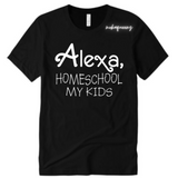Alexa Mom Shirt - Alexa Homeschool my kids - Black T-shirt with white text - Moka Queenz