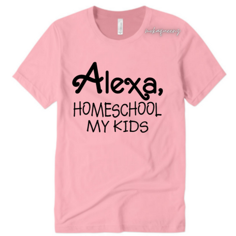 Alexa Mom Shirt - Alexa Homeschool my kids - Pink T-shirt with black text - Moka Queenz