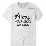 Alexa Mom Shirt - Alexa Homeschool my kids - White T-shirt with black text - Moka Queenz