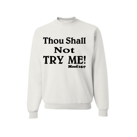 Thou Shall Not try me Sweatshirt - White Sweatshirt with Black text - MoKa Queenz