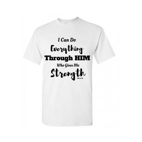 Strength Through HIM T Shirt -Jesus Shirts - White t shirt with Black text- MoKa Queenz