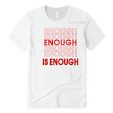 Enough is Enough T Shirt | White T-shirt with Red Text