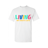 Living My Best Life T Shirt - White T shirt with Multi colored text - Moka Queenz