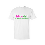 HBCU Shirt - HBCU-ish T Shirt - White t shirt with Pink and Green text