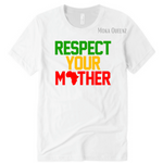 RESPECT YOUR MOTHER AFRICA | WHITE T SHIRT WITH RED, YELLOW AND GREEN TEXT