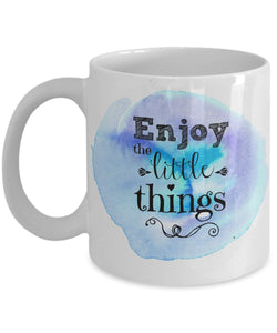 "Coffee Mug - ""Enjoy The Little Things"" Mug"