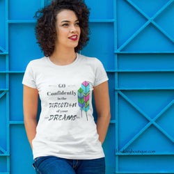 Women's Inspirational Quote T-shirt, Go Confidently in the Direction of Your Dreams