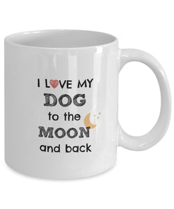 Mug - I Love My Dog To The Moon And Back Mug