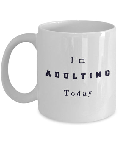 Mug - I'm Adulting Today Mug