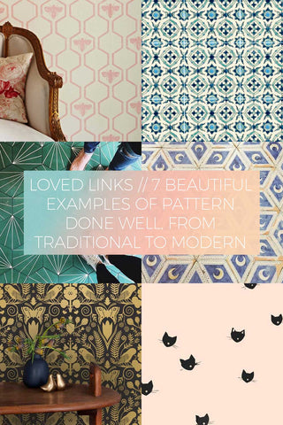 7 Beautiful Examples of Pattern Done Well, from Traditional to Modern // Loved Links