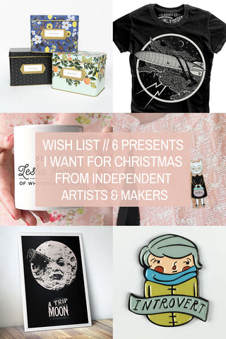 Wish List // 6 Presents I Want for Christmas from Independent Artists & Makers