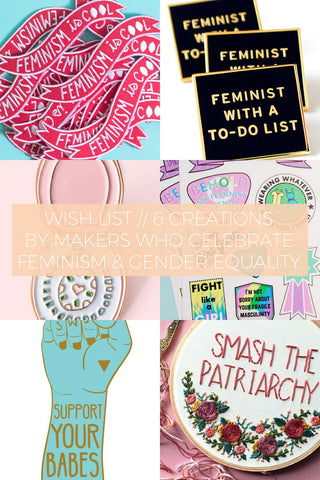 6 Creations by Independent Makers Who Celebrate Feminism and Gender Equality // Wish List