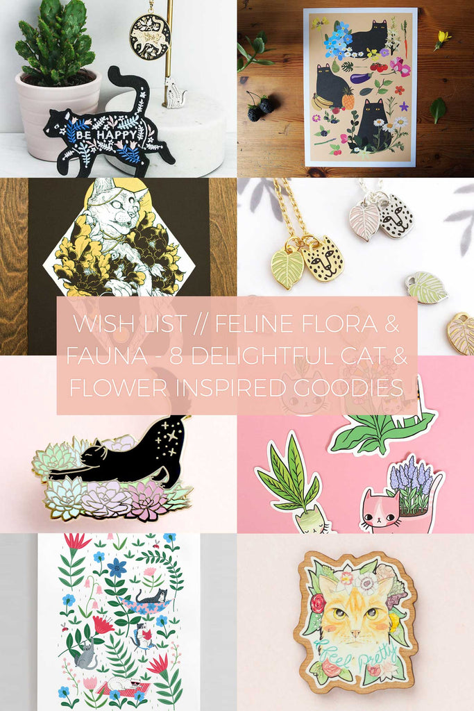 Feline Flora & Fauna - 8 Delightful Cat & Flower Inspired Goodies // Wish List