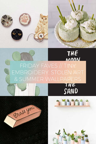 Tiny Embroidery, Stolen Art & Summer Wallpapers // Friday Favourites
