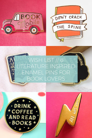 Wish List // 6 Literature Inspired Enamel Pins for Book Lovers